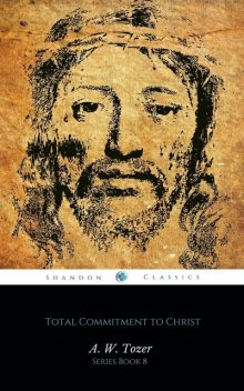 Total Commitment to Christ (AW Tozer Series Book 8), A.W.Tozer