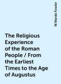 The Religious Experience of the Roman People / From the Earliest Times to the Age of Augustus, W.Warde Fowler