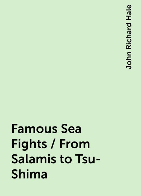 Famous Sea Fights / From Salamis to Tsu-Shima, John Richard Hale