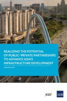 Realizing the Potential of Public–Private Partnerships to Advance Asia's Infrastructure Development, Jungwook Kim, Akash Deep, Minsoo Lee