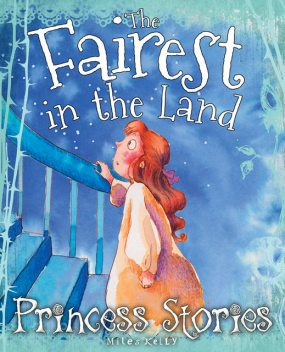 Princess Stories The Fairest in the Land, Miles Kelly