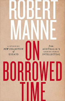 On Borrowed Time, Robert Manne