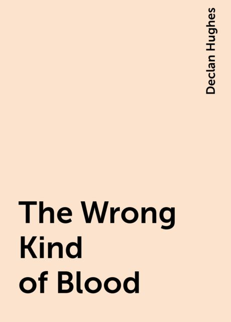 The Wrong Kind of Blood, Declan Hughes