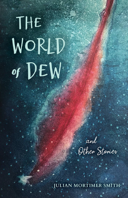 The World of Dew and Other Stories, gt, Julian Mortimer]]