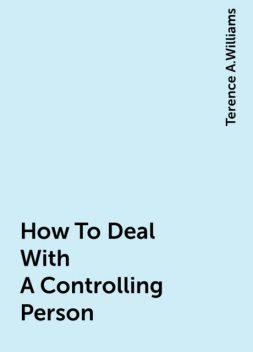 How To Deal With A Controlling Person, Terence A.Williams