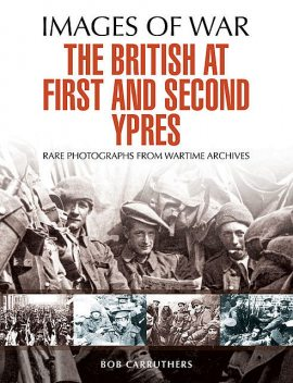 The British at First and Second Ypres, Bob Carruthers