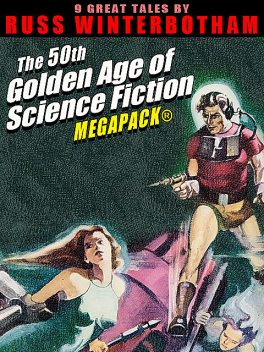 The 50th Golden Age of Science Fiction MEGAPACK®: Russ Winterbotham, Russ Winterbotham