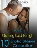 Erotica: Getting Laid Tonight, 10 Erotic Stories Collection, Shelly Pasia
