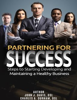Partnering for Success: Steps to Starting Developing and Maintaining a Healthy Business, John Davis, Charles Durham