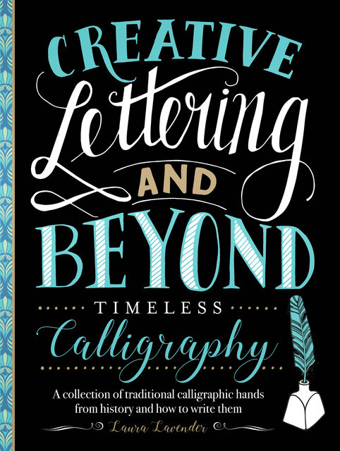 Creative Lettering and Beyond: Timeless Calligraphy, Laura Lavender