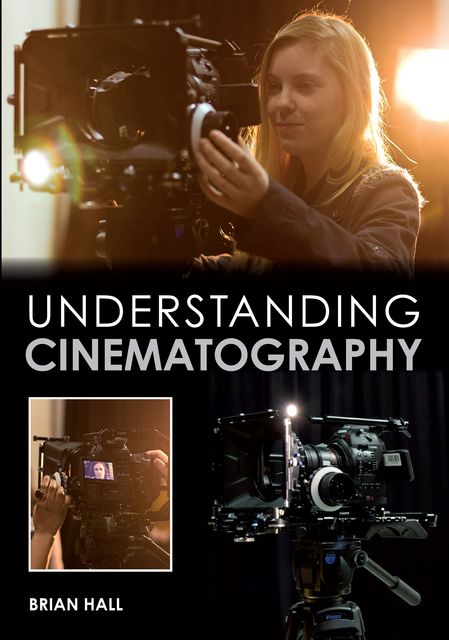 Understanding Cinematography, Brian Hall