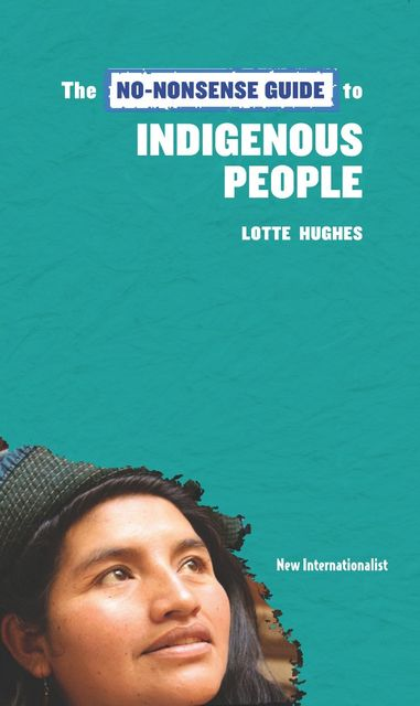 The No-Nonsense Guide to Indigenous People, Lotte Hughes