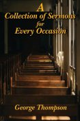 A Collection of Sermons for Every Occasion, George Thompson