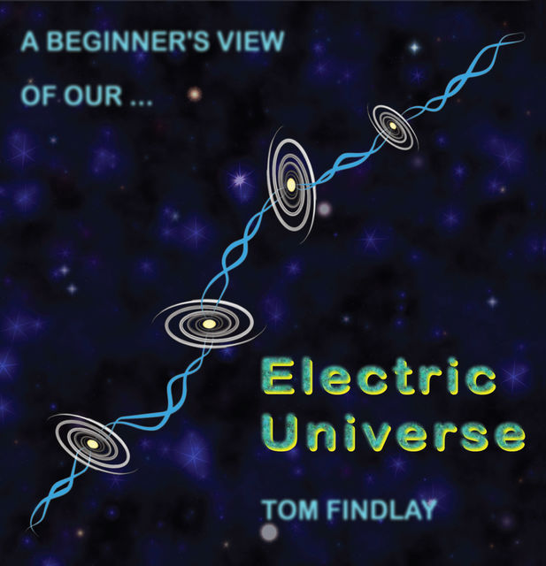 A Beginner's View of Our Electric Universe, Tom Findlay