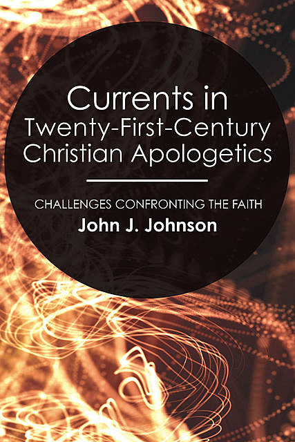 Currents in Twenty-First-Century Christian Apologetics, John Johnson