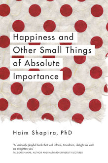 Happiness and Other Small Things of Absolute Importance, Haim Shapira