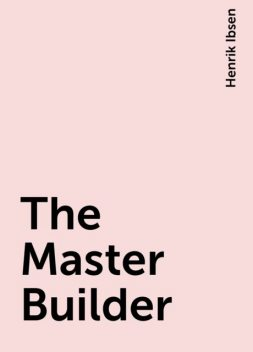 The Master Builder, Henrik Ibsen