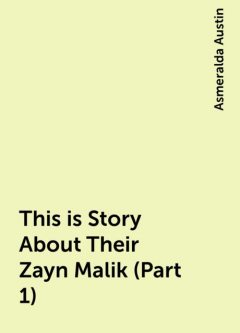 This is Story About Their Zayn Malik (Part 1), Asmeralda Austin