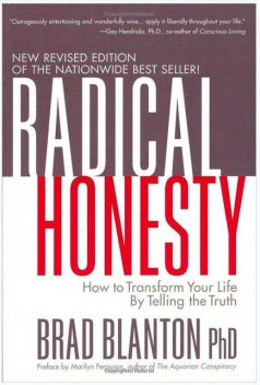 Radical Honesty : How to Transform Your Life by Telling the Truth, Brad Blanton