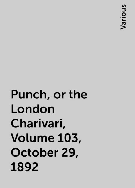 Punch, or the London Charivari, Volume 103, October 29, 1892, Various