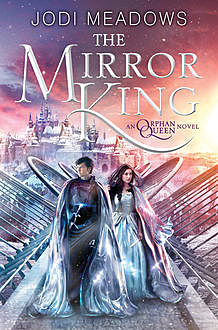 The Mirror King (Orphan Queen), Jodi Meadows