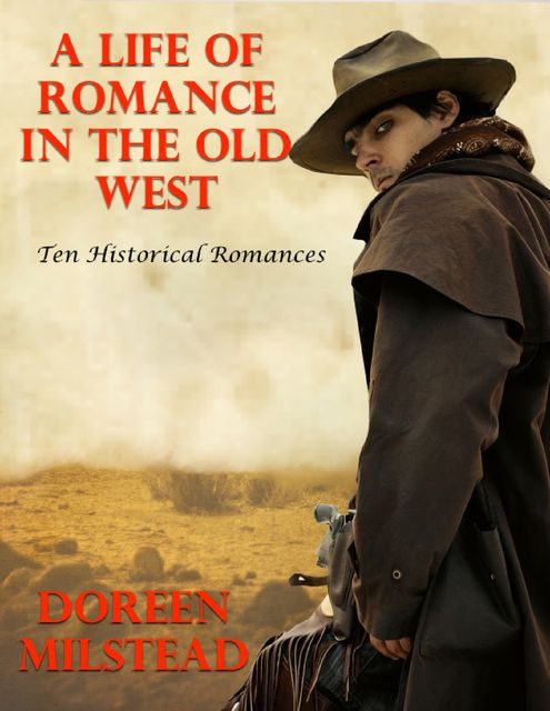 A Life of Romance In the Old West: Ten Historical Romances, Doreen Milstead
