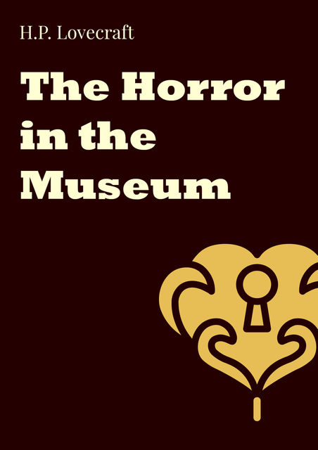 The Horror in the Museum, Howard Lovecraft