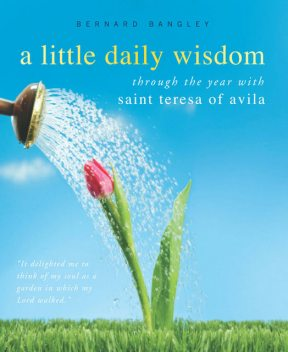 A Little Daily Wisdom, Saint Teresa of Avila