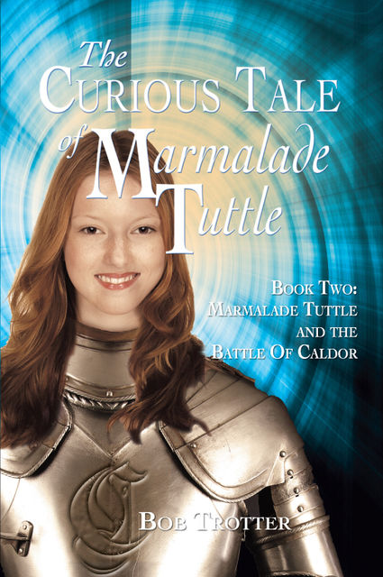 The Curious Tale of Marmalade Tuttle: Book Two, Bob Trotter
