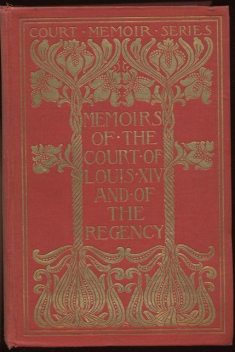 Memoirs of Louis XIV and His Court and of the Regency — Complete, duchesse d' Charlotte-Elisabeth Orleans