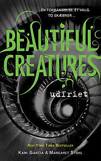 Beautiful Creatures 4 – Udfriet, Kami Garcia, Margaret Stohl