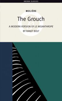 The Grouch (A Modern Version of The Misanthrope), Ranjit Bolt