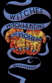 Witches, Witch-Hunting, and Women, Silvia Federici
