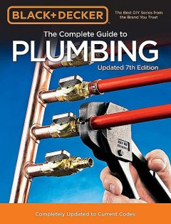 Black & Decker The Complete Guide to Plumbing, Editors of Cool Springs Press