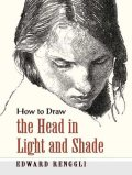 How to Draw the Head in Light and Shade, Edward Renggli