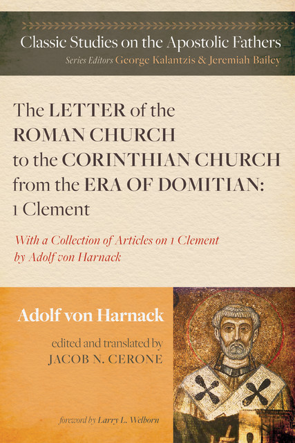 The Letter of the Roman Church to the Corinthian Church from the Era of Domitian: 1 Clement, Adolf Harnack