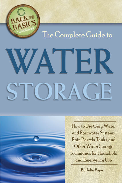 The Complete Guide to Water Storage, Julie Fryer