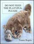 Do Not Feed the Platypus Please, Tionne Rogers
