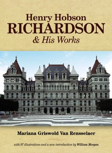 Henry Hobson Richardson and His Works, Mariana Griswold Van Rensselaer