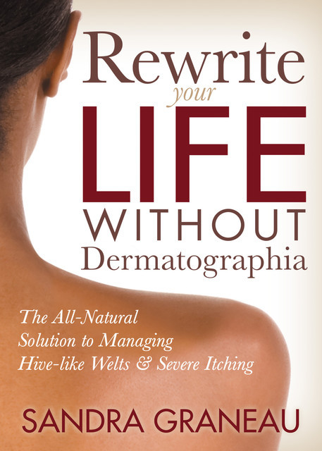 Rewrite Your Life Without Dermatographia, Sandra Graneau