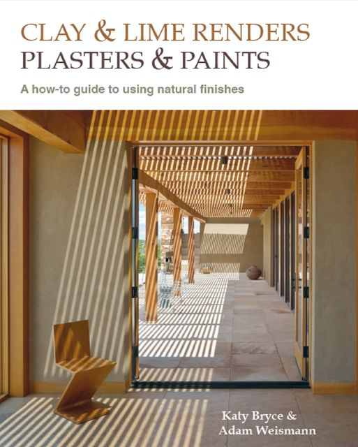 Clay and lime renders, plasters and paints, Katy Bryce, Adam Weismann