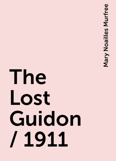 The Lost Guidon / 1911, Mary Noailles Murfree