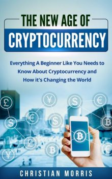 The New Age of Cryptocurrency, Christian Morris