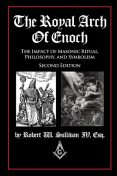 The Royal Arch of Enoch, Robert W. Sullivan IV