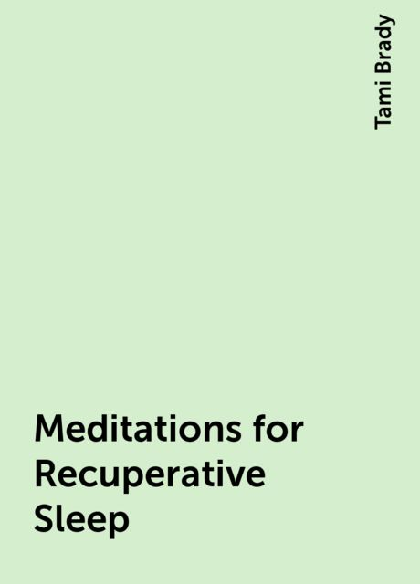Meditations for Recuperative Sleep, Tami Brady
