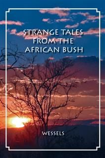 Strange Tales from the African Bush, Hannes Wessels