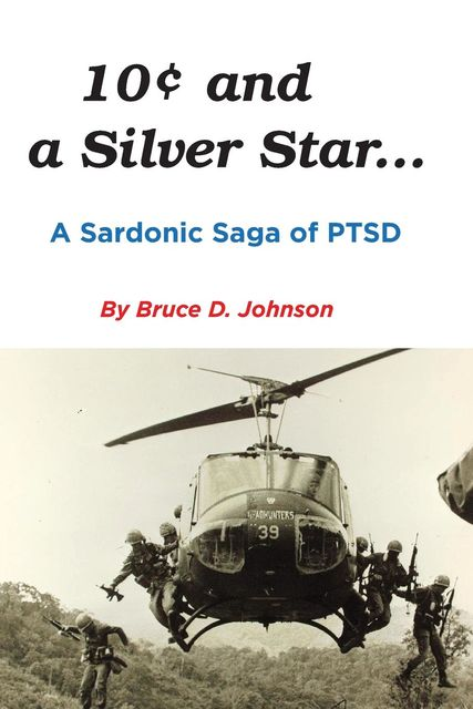 10 Cents and a Silver Star … A Sardonic Saga of PTSD, Bruce Johnson