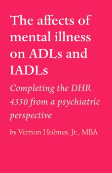 The affects of mental illness on ADLs and IADLs, J.R., M.B.A., Vernon Holmes