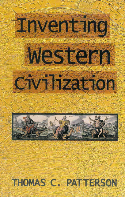 Inventing Western Civilization, Thomas C.Patterson