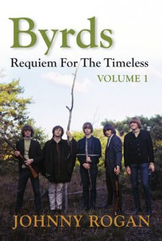 Byrds: Requiem for the Timeless, Volume 1, Johnny Rogan